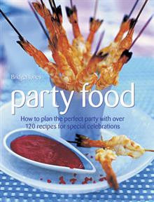 Party Food: How to Plan the Perfect Party with Over 120 Recipes for Special Celebrations