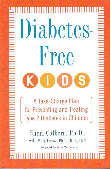 Diabetes-Free Kids: A Take-Charge Plan for Preventing and Treating Type-2 Diabetes in Children