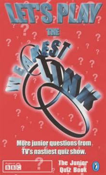 Let's Play the Weakest Link : More Junior Questions from TV's Nastiest Quiz Show