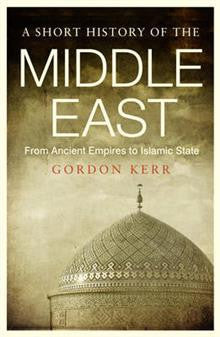 Short History of the Middle East: From Anceint Empires to Islamic State