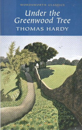 Under the Greenwood Tree (Wordsworth Classics)Under the Greenwood Tree (Wordsworth Classics)