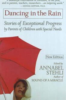 Dancing in the Rain: Stories of Exceptional Progress by Parents of Children with Special Needs