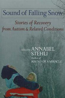 Sound of Falling Snow: Stories of Recovery from Autism and Related Condition