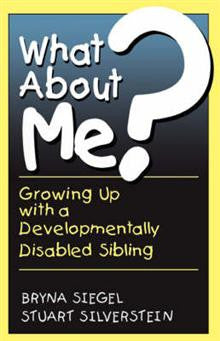 What About Me?: Growing Up with a Developmentally Disabled Sibling
