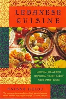Lebanese Cuisine: More Than 250 Authentic Recipes