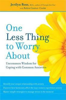 One Less Thing to Worry about: Uncommon Wisdom for Coping with Common Anxieties