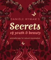 Daniele Ryman's Secrets of Youth and Beauty: Aromatherapy for Natural Rejuvenation