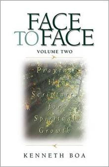 Face to Face: Praying the Scriptures for Spiritual Growth: v. 2: