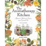 The Aromatherapy Kitchen: Recipes for Health and Beauty Using Essential Oils