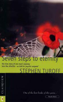 Seven Steps to Eternity: The True Story of One Man's Journey into the Afterlife