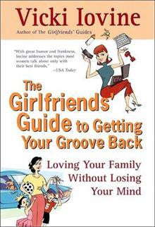 The Girlfriend's Guide to Getting Your Groove Back: Loving Your Family without Losing Your Mind