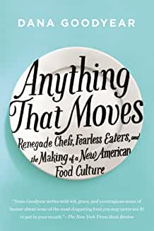 Anything That Moves: Renegade Chefs, Fearless Eaters, and the Making