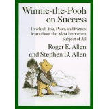 Winnie-the-Pooh on Success: In Which, You, Pooh and Friends Learn about the Most Important Subject of All