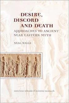 Desire, Discord and Death: Approaches to the Ancient Near Eastern Myth