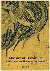 Mosaics of Friendship: Studies in Art and History for Eve Borsook ...