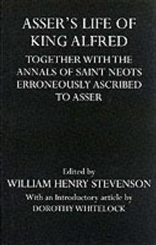 Life of Alfred: Together with the Annals of Saint Neots Erroneously Ascribed to Asser