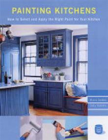 Painting Kitchens: How to Select and Apply the Right Paint for Your Kitchen