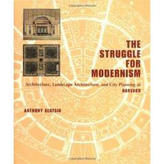The Struggle for Modernism: Architecture, Landscape Architecture and City Planning at Harvard
