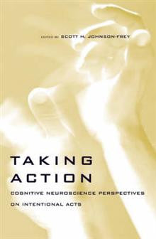 Taking Action: Cognitive Neuroscience Perspectives on Intentional Acts
