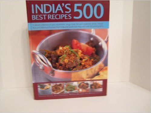 India's 500 Best Recipes: A vibrant collection of spicy appetizers, tangy meat, fish and vegetable