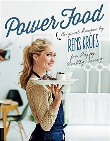 Power Food: Original Recipes by Rens Kroes for Happy Healthy Living
