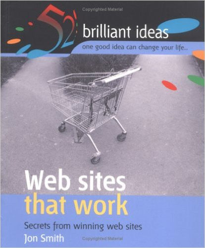 Web Sites That Work: Secrets from Winning Web Sites (52 Brilliant Ideas)