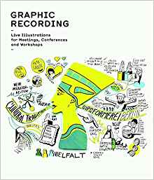 Graphic Recording : Live Illustrations for Meetings, Conferences and Workshops