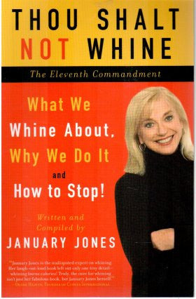 Thou Shalt Not Whine: The Eleventh Commandment: What We Whine About,