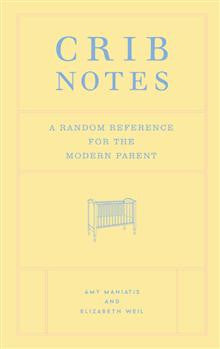 Crib Notes: A Random Reference for the Modern Parent