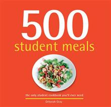 500 Student Meals: The Only Student Cookbook You'll Ever Need