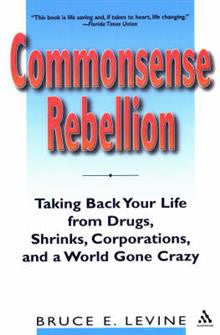 Commonsense Rebellion: Taking Back Your Life from Drugs, Shrinks,
