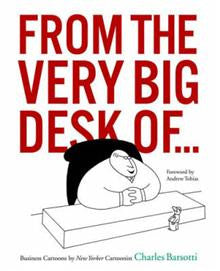 From the Very Big Desk of: Business Cartoons by New Yorker Cartoonist Charles Barsotti