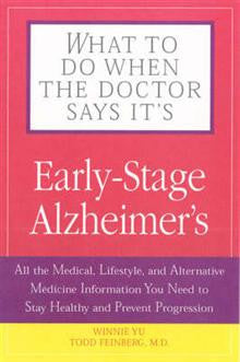 What to Do When the Doctor Says it's Early-stage Alzheimer's: All the Medical, Lifestyle and Alternative Medicine Information You Need to Stay Healthy and Prevent Progression