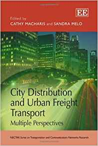 City Distribution and Urban Freight Transport: Multiple Perspectives (Nectar Series on Transportation and Communications Networks Research)
