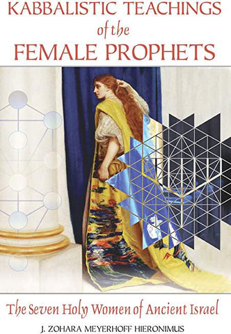 Kabbalistic Teachings of the Female Prophets: