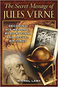 The Secret Message of Jules Verne: Decoding His Masonic,
