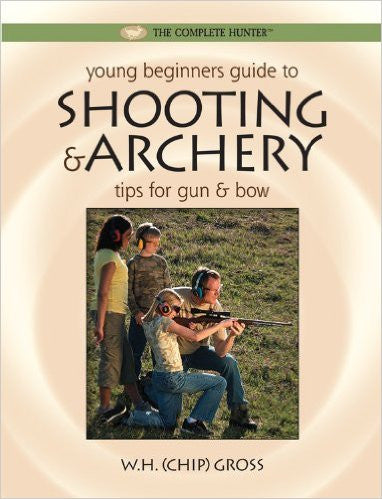 Young Beginners Guide to Shooting and Archery: Tips for Gun and Bow