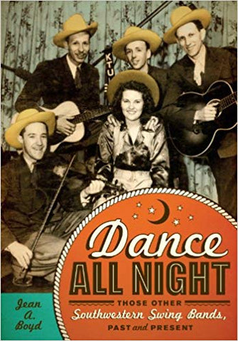 Dance All Night: Those Other Southwestern Swing Bands, Past and Present (Grover E. Murray Studies in the American Southwest)