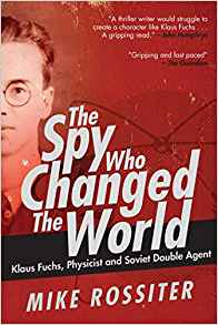 The Spy Who Changed the World: Klaus Fuchs, Physicist and Soviet Double Agent