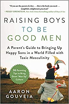 Raising Boys to Be Good Men: A Parent's Guide to Bringing up Happy Sons in a World