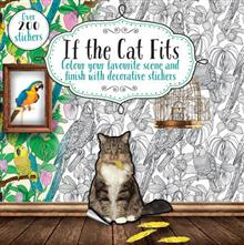 If the Cat Fits: Colour Your Favourite Scene and Finish with Decorative Stickers