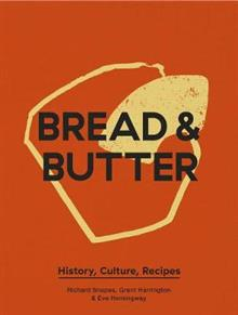 Bread & Butter: History, Culture, Recipes