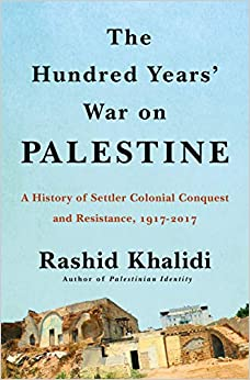 The Hundred Years' War on Palestine: A History of Settler Colonialism and