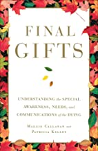 Final Gifts: Understanding the Special Awareness, Needs, and Co (No Series)