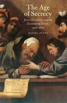 The Age of Secrecy: Jews, Christians, and the Economy of Secrets,