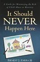 It Should Never Happen Here: A Guide for Minimizing the Risk of Child Abuse in Ministry