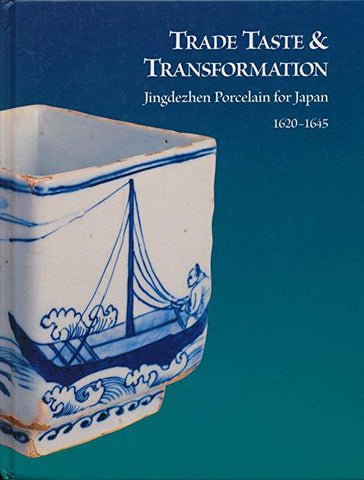 Trade Taste & Transfomation: Jingdezhen Porcelain for Japan 1620-1645