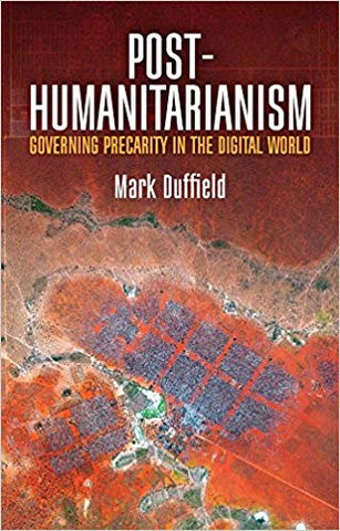 Post-Humanitarianism: Governing Precarity in the Digital World