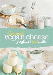 Homemade Vegan Cheese, Yoghurt and Milk