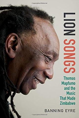 Lion Songs: Thomas Mapfumo and the Music That Made Zimbabwe